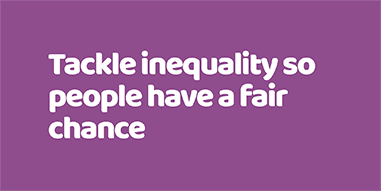 Tackle inequality so people have a fair chance